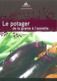Guylaine Goulfier et Armelle Robert - Le potager de la graine à l'assiette.