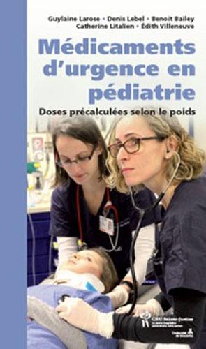 Guylaine Larose et Denis Lebel - Médicaments d'urgence en pédiatrie - Doses précalculées selon le poids.