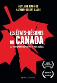 Guylaine Maroist et Mathieu-Robert Sauvé - Les États-Désunis du Canada - Les Mouvements séparatistes hors Québec.