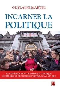 Guylaine Martel - Incarner la politique.