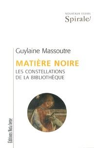 Guylaine Massoutre - Matière noire - Les constellations de la bibliothèque.