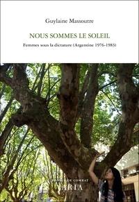 Livres télécharger iphone gratuitement Nous sommes le soleil  - Femmes sous la dictature (Argentine 1976-1983) in French PDF 9782896061419 par Guylaine Massoutre, Eva Quintas