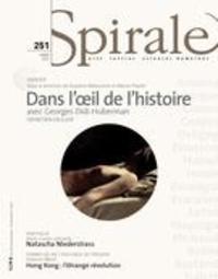 Guylaine Massoutre et Manon Plante - Spirale. No. 251, Hiver 2015 - Dans l'oeil de l'histoire: avec Georges Didi-Huberman.