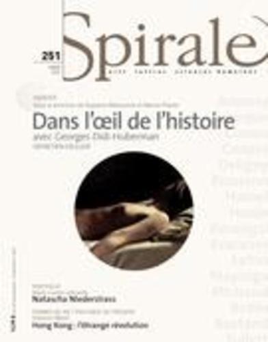 Spirale. No. 251, Hiver 2015. Dans l'oeil de l'histoire: avec Georges Didi-Huberman