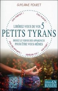 Guylaine Pouret - Libérez-vous de vos 5 petits tyrans - Brisez le vernis des apparences pour être vous-mêmes.