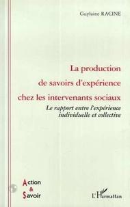 Guylaine Racine - La production de savoirs d'expérience chez les intervenants sociaux - Le rapport entre l'expérience individuelle et collective.