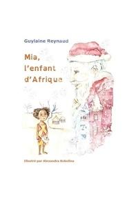 Guylaine Reynaud et Alexandra Bobolina - Mia, l'enfant d'Afrique.
