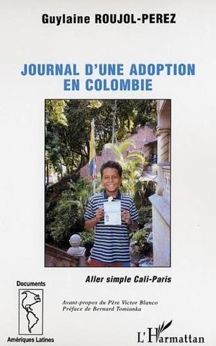 Guylaine Roujol-Perez - Journal d'une adoption en Colombie - Aller simple Cali-Paris.
