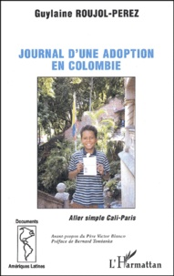 Guylaine Roujol-Perez - Journal d'une adoption en Colombie - Aller simple Cali-Paris.