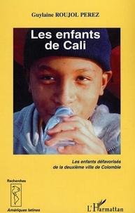 Guylaine Roujol-Perez - Les enfants de Cali - Les enfants défavorisés de la deuxième ville de Colombie.