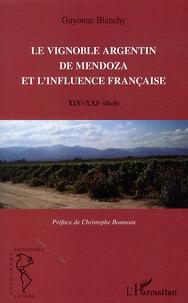 Guyonne Blanchy - Le vignoble argentin de Mendoza et l'influence française - XIXe-XXIe siècle.