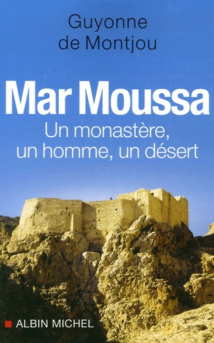 Mar Moussa. Un monastère, un homme, un désert
