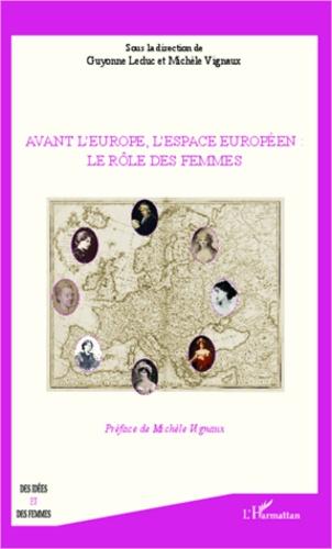 Guyonne Leduc et Michèle Vignaux - Avant l'Europe, l'espace européen - Le rôle des femmes.