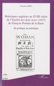 Guyonne Leduc - Réecritures anglaises au XVIIIe siècle de l'Egalité des deux sexes (1673) de François Poulain de la Barre - Du politique au polémique.