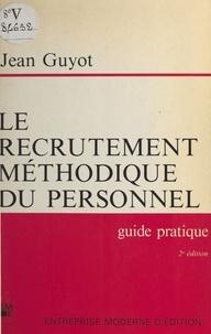 Guyot - Le Recrutement méthodique du personnel - Guide pratique à l'usage des chefs d'entreprise, de leurs collaborateurs chargés du recrutement et des étudiants se destinant à la fonction personnel.