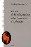 Gweltaz Guyomarc'h - L'unité de la métaphysique selon Alexandre d'Aphrodise.