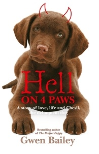 Gwen Bailey - Hell On 4 Paws - How Britain's leading Pet Behaviourist met her match.