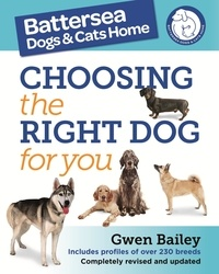 Gwen Bailey - The Battersea Dogs and Cats Home: Choosing The Right Dog For You.