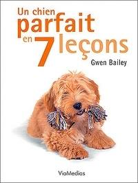 Gwen Bailey - Un chien parfait en 7 leçons.