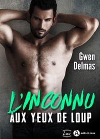 Gwen Delmas - L'inconnu aux yeux de loup: nouvelle édition, bonus inclus.