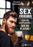 Gwen Delmas - Sex Friends - Pas de contraintes, que du plaisir ! (teaser).