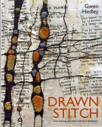 Gwen Hedley - Drawn to Stitch - Line, Drawing and Mark-making in Textile Art.