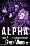 Gwen Wood - Alpha - Le masque de la trahison - Tome 7.