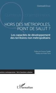 Gwenaël Doré - Hors des métropoles, point de salut ? - Les capacités de développement des territoires non métropolitains.