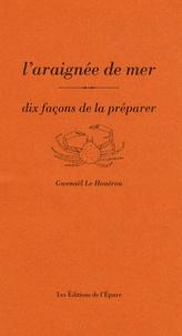 Gwenaël Le Houérou - L'araignée de mer - Dix façons de la préparer.