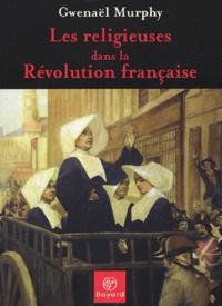 Gwénaël Murphy - Les religieuses dans la Révolution française.
