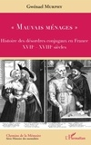 """Gwénaël Murphy - """"Mauvais ménages"""" - Histoire des désordres conjugaux en France (XVIIe-XVIIIe siècles)."""