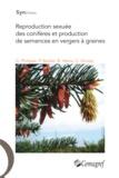 Gwenaël Philippe et Patrick Baldet - Reproduction sexuée des conifères et production de semences en vergers à graines.