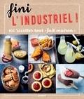 Gwenaël Quantin et Laurent Grandadam - Fini l'industriel ! - 100 recettes tout « fait maison ».