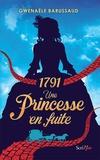 Gwenaële Barussaud - 1791, une princesse en fuite.