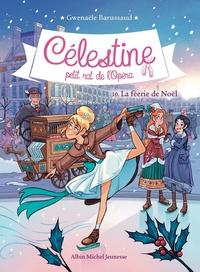 Gwenaële Barussaud - Célestine, petit rat de l'Opéra Tome 10 : La féérie de Noël.