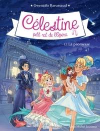 Gwenaële Barussaud - Célestine, petit rat de l'Opéra Tome 12 : La promesse.