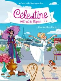 Gwenaële Barussaud - Célestine, petit rat de l'Opéra Tome 5 : Une étoile à Paris.