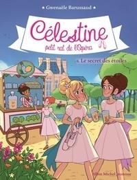 Gwenaële Barussaud - Célestine, petit rat de l'Opéra Tome 6 : Le secret des étoiles.