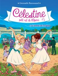 Gwenaële Barussaud - Célestine, petit rat de l'Opéra Tome 7 : La sirène de l'Opéra.