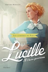Gwenaële Barussaud - Lucille, à l'heure gourmande.