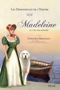 Gwenaële Barussaud-Robert et Olivier Desvaux - Madeleine et l'île des oubliés.