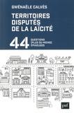Gwénaële Calvès - Les territoires disputés de la laïcité - 44 questions (plus ou moins) épineuses.