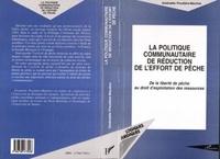 Gwénaèle Proutière-Maulion - La politique communautaire de réduction de l'effort de pêche - De la liberté de pêche au droit d'exploitation des ressources.