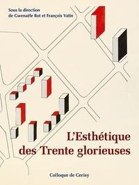Gwenaële Rot et François Vatin - L'esthétique des Trente glorieuses - De la Reconstruction à la croissance industrielle.