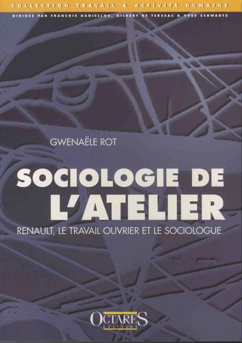 Gwenaële Rot - Sociologiede l'atelier - Renault, le travail ouvrier et le sociologue.