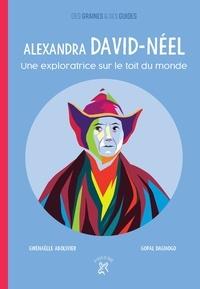 Gwenaëlle Abolivier et Gopal Dagnogo - Alexandra David-Néel - Une exploratrice sur le toit du monde.
