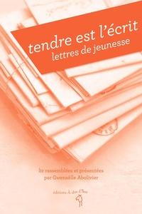 Gwenaëlle Abolivier - Tendre est l'écrit, lettres de jeunesse.