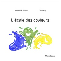 Gwenaëlle Alrique et Chloé Fruy - L'école des couleurs.