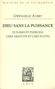 Gwenaëlle Aubry - Archéologie de la puissance - Tome 1, Dieu sans la puissance. Dunamis et Energeia chez Aristote et chez Plotin.