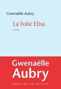 Gwenaëlle Aubry - La folie Elisa.